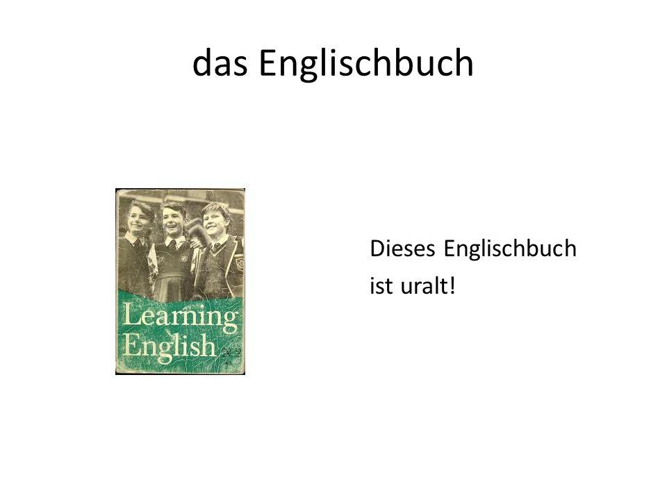das Englischbuch Dieses Englischbuch ist uralt!