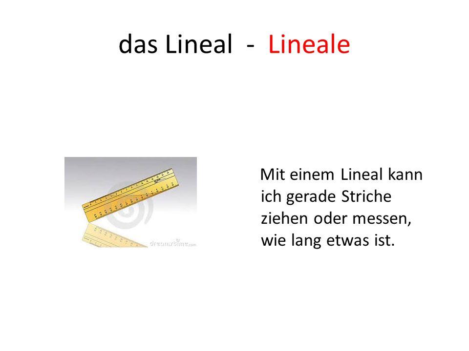 das Lineal - Lineale Mit einem Lineal kann ich gerade Striche ziehen oder messen, wie lang etwas ist.