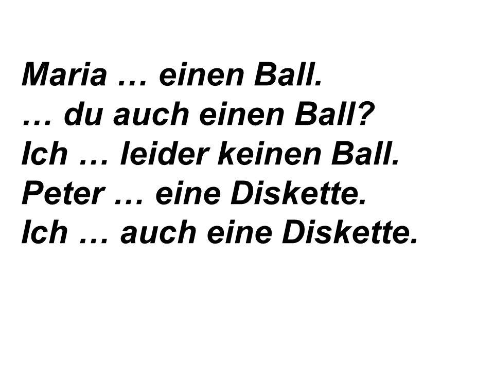 1. Вставь пропущенные глаголы habe , hast , hat .