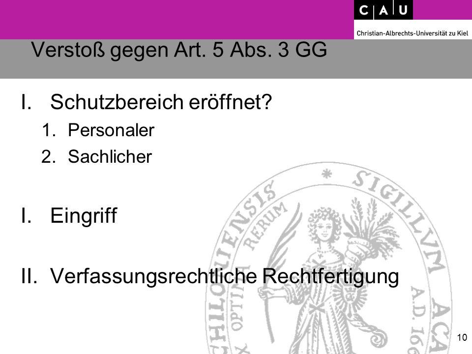 Verstoß gegen Art. 5 Abs. 3 GG I.Schutzbereich eröffnet? 1.Personaler 2.Sachlicher I.Eingriff II.Verfassungsrechtliche Rechtfertigung 10