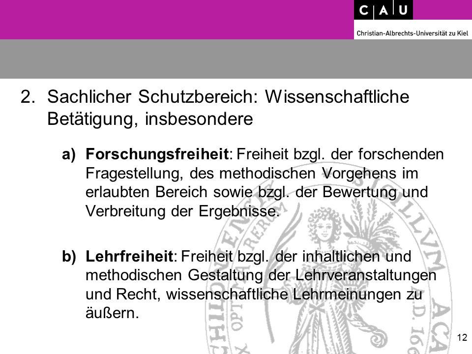 2.Sachlicher Schutzbereich: Wissenschaftliche Betätigung, insbesondere a)Forschungsfreiheit: Freiheit bzgl. der forschenden Fragestellung, des methodi