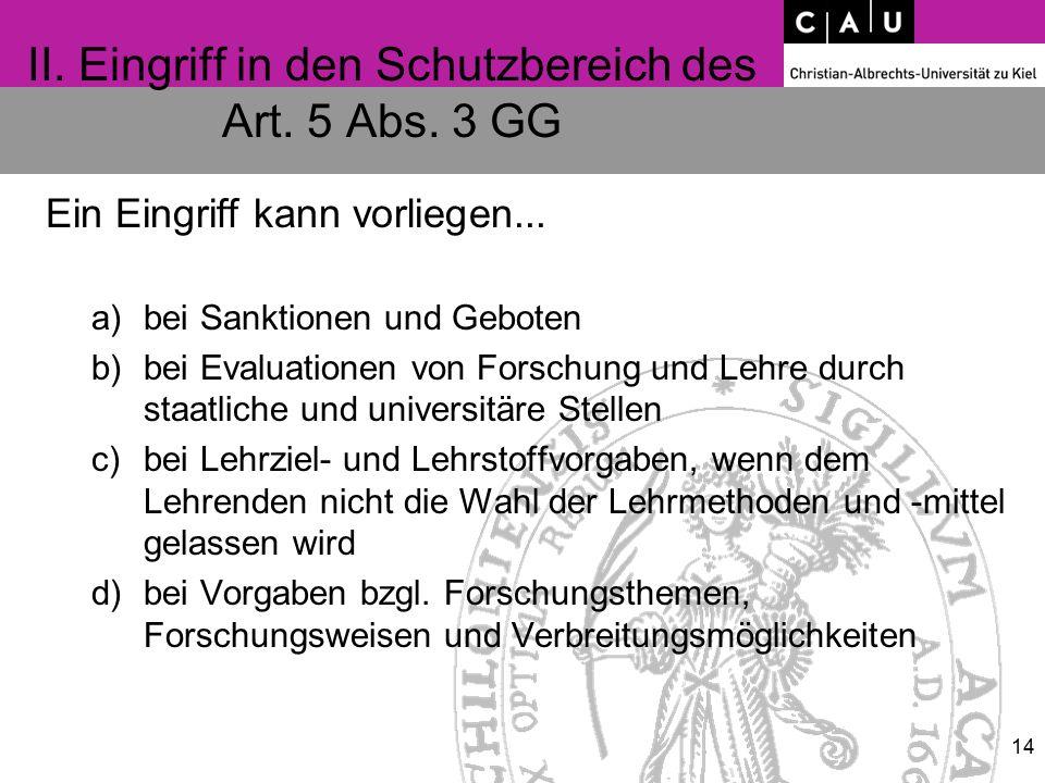 II. Eingriff in den Schutzbereich des Art. 5 Abs. 3 GG Ein Eingriff kann vorliegen... a)bei Sanktionen und Geboten b)bei Evaluationen von Forschung un