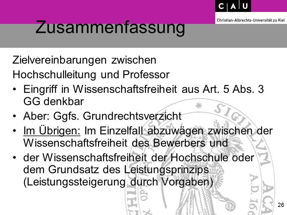 26 Zusammenfassung Zielvereinbarungen zwischen Hochschulleitung und Professor Eingriff in Wissenschaftsfreiheit aus Art. 5 Abs. 3 GG denkbar Aber: Ggf