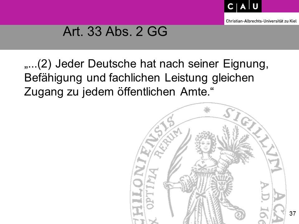 """Art. 33 Abs. 2 GG """"...(2) Jeder Deutsche hat nach seiner Eignung, Befähigung und fachlichen Leistung gleichen Zugang zu jedem öffentlichen Amte."""" 37"""