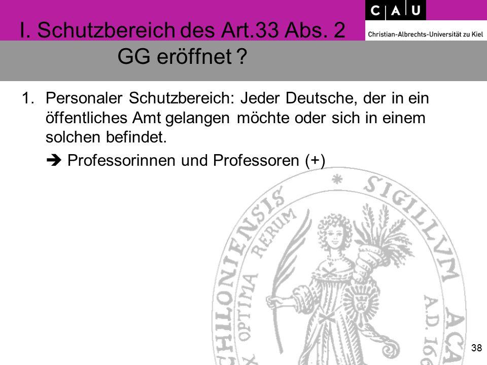 I. Schutzbereich des Art.33 Abs. 2 GG eröffnet ? 1.Personaler Schutzbereich: Jeder Deutsche, der in ein öffentliches Amt gelangen möchte oder sich in