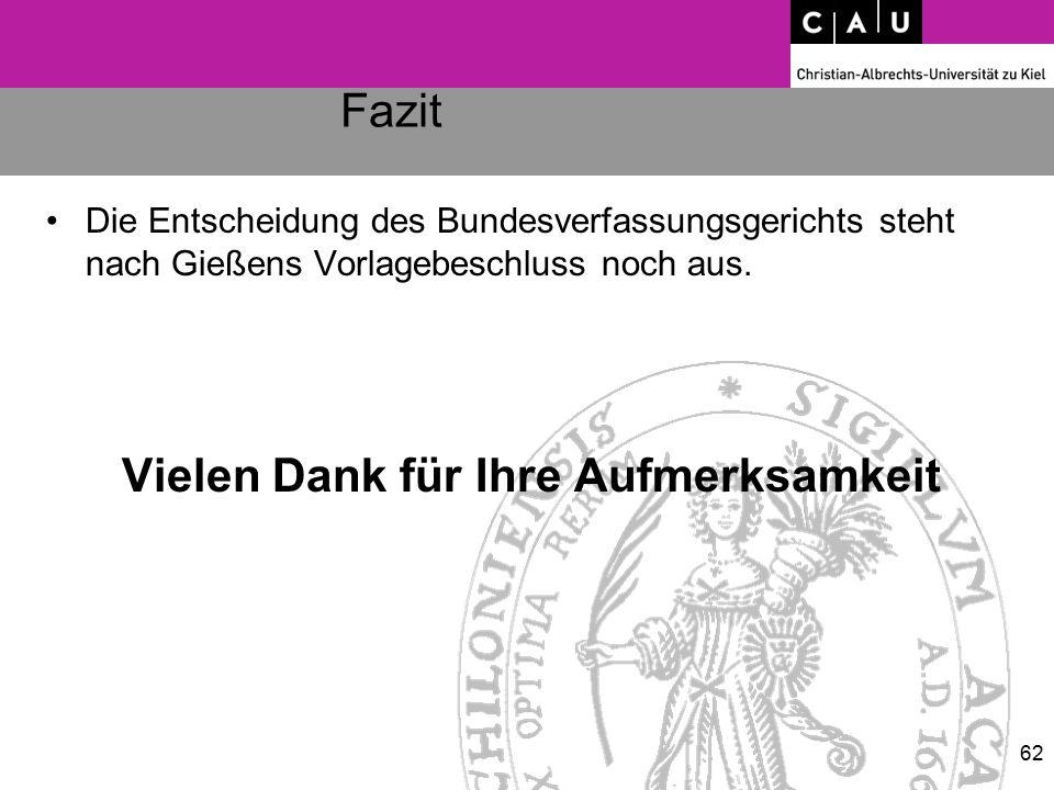 Fazit Die Entscheidung des Bundesverfassungsgerichts steht nach Gießens Vorlagebeschluss noch aus. Vielen Dank für Ihre Aufmerksamkeit 62