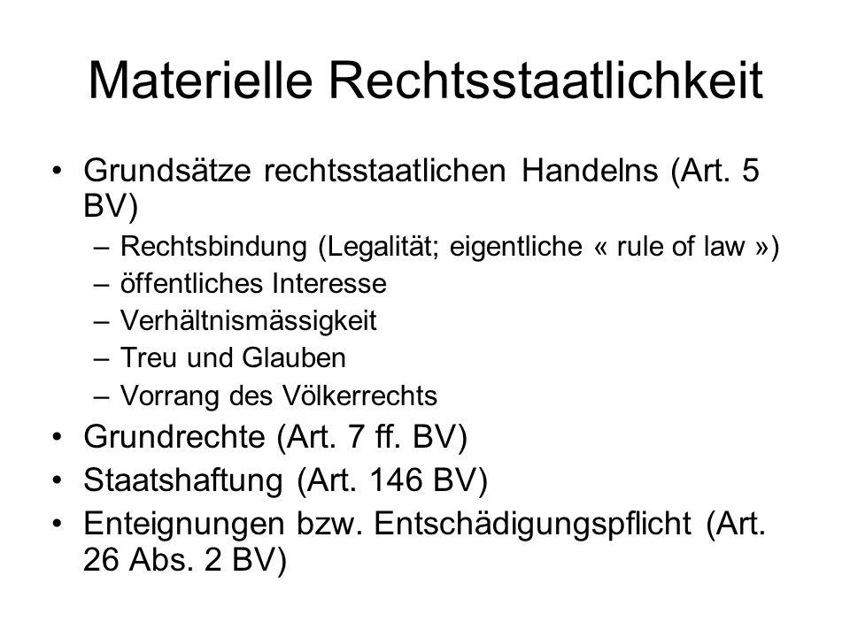 Materielle Rechtsstaatlichkeit Grundsätze rechtsstaatlichen Handelns (Art. 5 BV) –Rechtsbindung (Legalität; eigentliche « rule of law ») –öffentliches