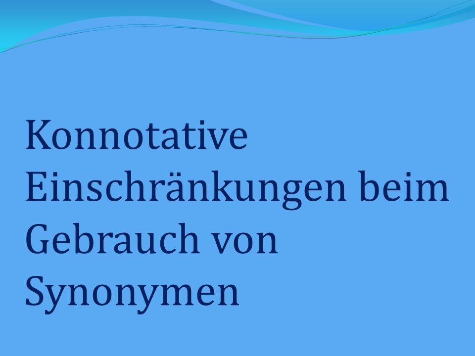 Konnotative Einschränkungen beim Gebrauch von Synonymen