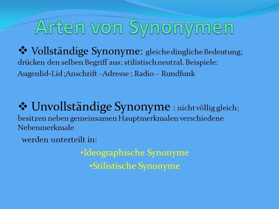 Vollständige Synonyme: gleiche dingliche Bedeutung; drücken den selben Begriff aus; stilistisch neutral.