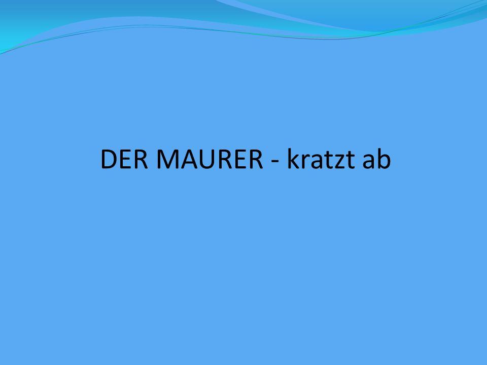 DER MAURER - kratzt ab