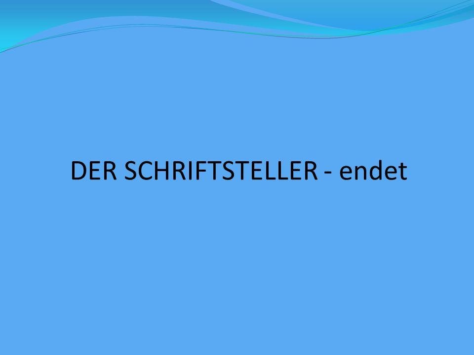 DER SCHRIFTSTELLER - endet