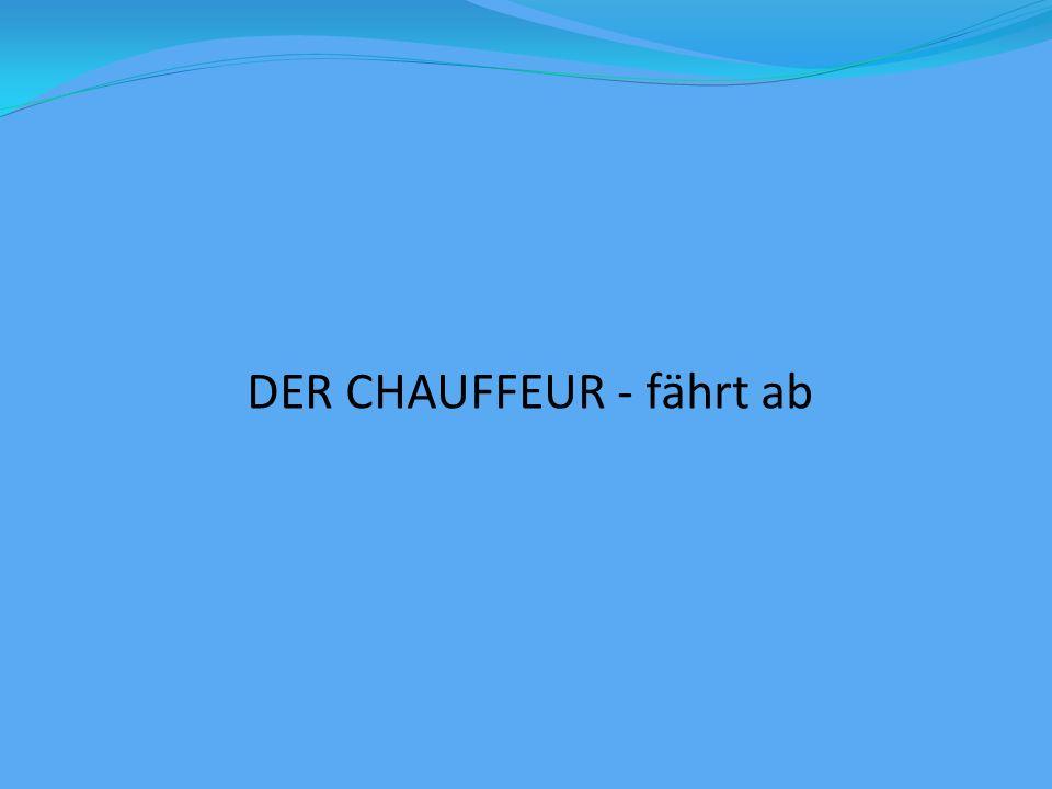 DER CHAUFFEUR - fährt ab