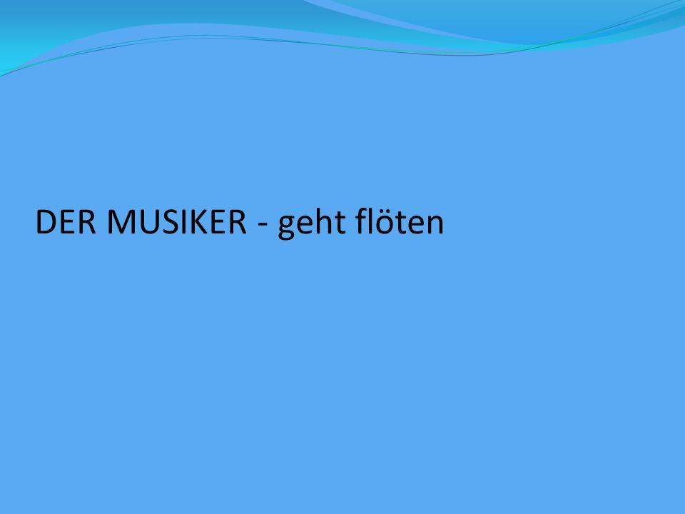 DER MUSIKER - geht flöten