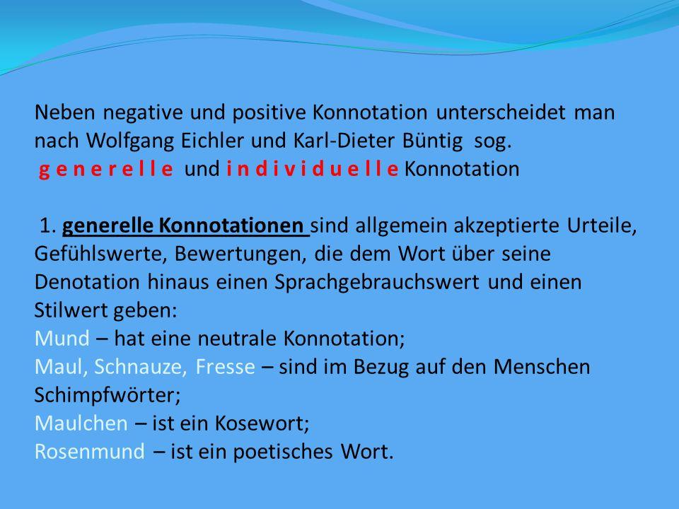 Neben negative und positive Konnotation unterscheidet man nach Wolfgang Eichler und Karl-Dieter Büntig sog.