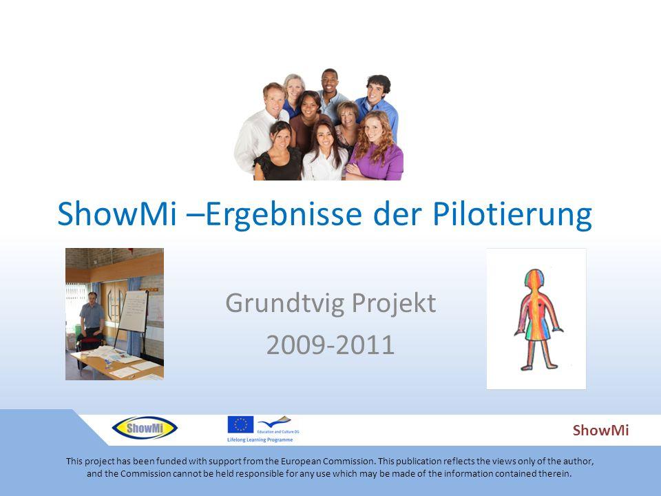 ShowMi Pilotierung Evaluierung der Pilotierung im Rahmen des Projektes von Januar bis Juni 2011 Rücklaufquote der Fragebögen: 83 Migranten und 21 Kursleiter