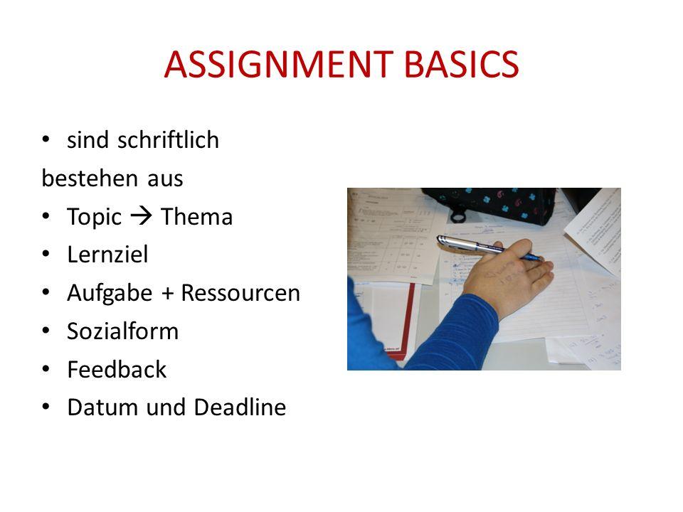 ASSIGNMENT BASICS sind schriftlich bestehen aus Topic  Thema Lernziel Aufgabe + Ressourcen Sozialform Feedback Datum und Deadline
