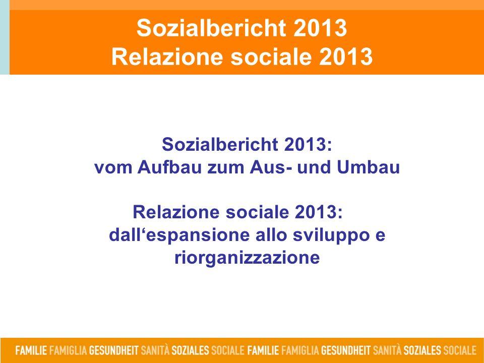 Sozialbericht 2013 Relazione sociale 2013 Sozialbericht 2013: vom Aufbau zum Aus- und Umbau Relazione sociale 2013: dall'espansione allo sviluppo e riorganizzazione