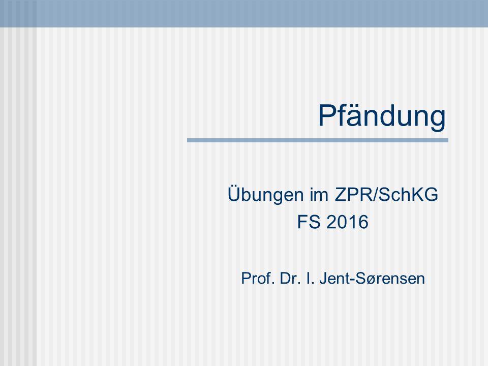 Pfändung Übungen im ZPR/SchKG FS 2016 Prof. Dr. I. Jent-Sørensen