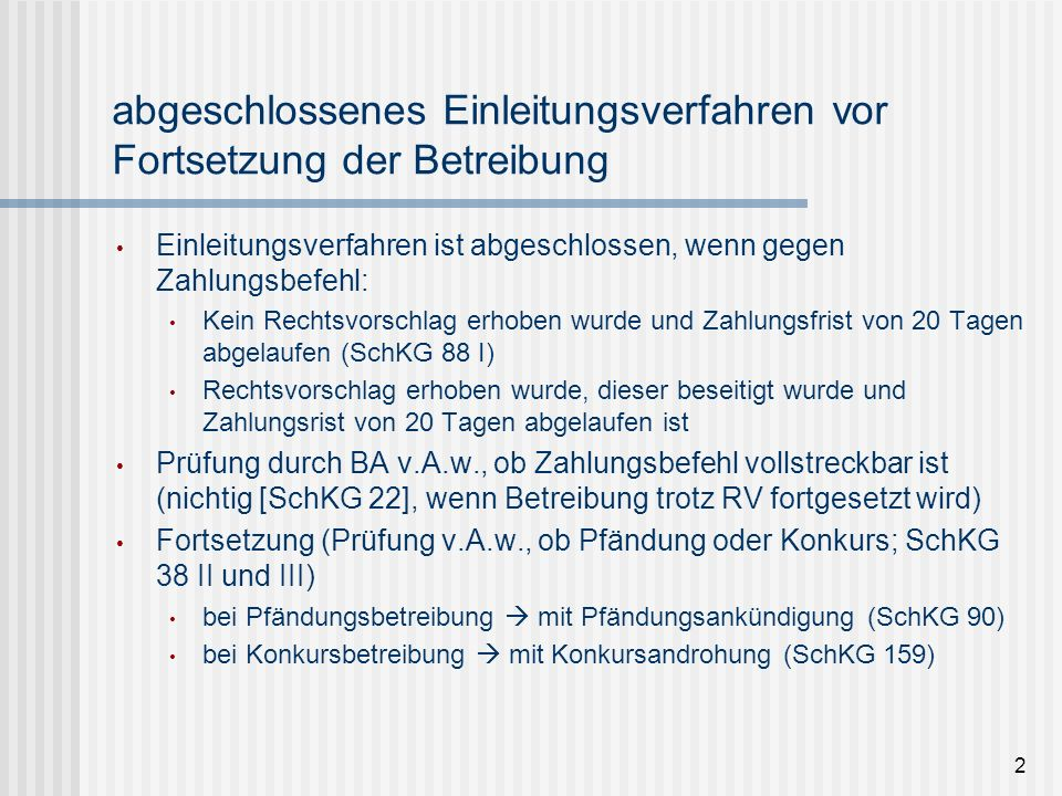 abgeschlossenes Einleitungsverfahren vor Fortsetzung der Betreibung Einleitungsverfahren ist abgeschlossen, wenn gegen Zahlungsbefehl: Kein Rechtsvors