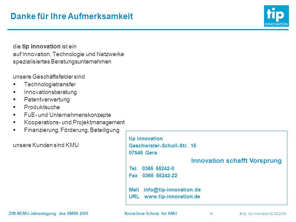 ZIM-NEMO-Jahrestagung des BMWi 2009 Know-how-Schutz für KMU 19 © by tip innovation 30.06.2009 Danke für Ihre Aufmerksamkeit tip innovation Geschwister