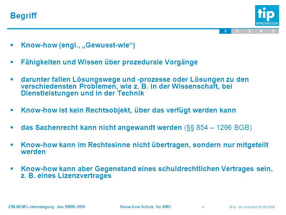 """ZIM-NEMO-Jahrestagung des BMWi 2009 Know-how-Schutz für KMU 4 © by tip innovation 30.06.2009 Begriff 12345  Know-how (engl., """"Gewusst-wie"""")  Fähigke"""