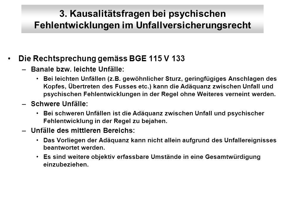 3. Kausalitätsfragen bei psychischen Fehlentwicklungen im Unfallversicherungsrecht Die Rechtsprechung gemäss BGE 115 V 133 –Banale bzw. leichte Unfäll
