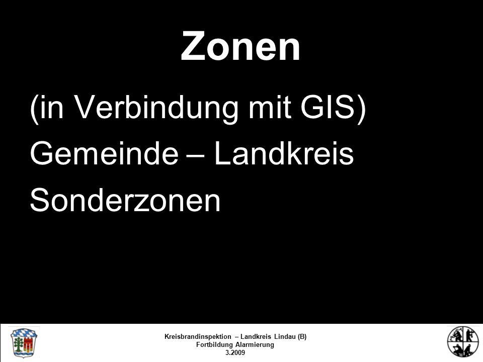 Zonen (in Verbindung mit GIS) Gemeinde – Landkreis Sonderzonen Kreisbrandinspektion Lindau/Bodensee 3.2009/fs/kbr Kreisbrandinspektion – Landkreis Lindau (B) Fortbildung Alarmierung 3.2009