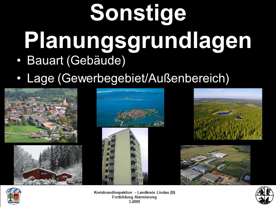 Sonstige Planungsgrundlagen Bauart (Gebäude) Lage (Gewerbegebiet/Außenbereich) Kreisbrandinspektion Lindau/Bodensee 3.2009/fs/kbr Kreisbrandinspektion – Landkreis Lindau (B) Fortbildung Alarmierung 3.2009