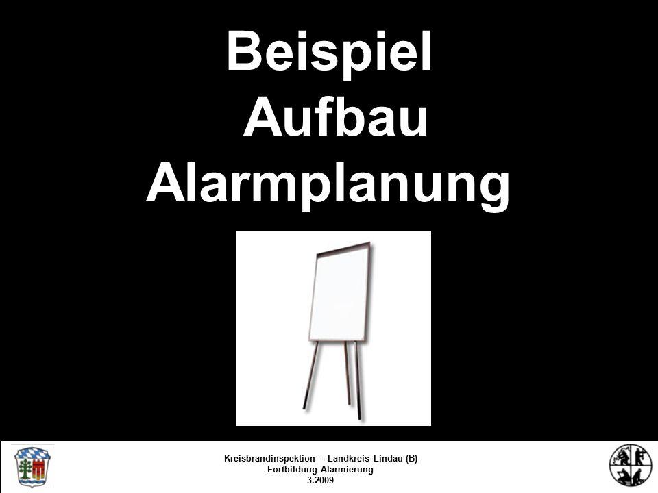 Beispiel Aufbau Alarmplanung Kreisbrandinspektion Lindau/Bodensee FS/KBR/09 Kreisbrandinspektion – Landkreis Lindau (B) Fortbildung Alarmierung 3.2009