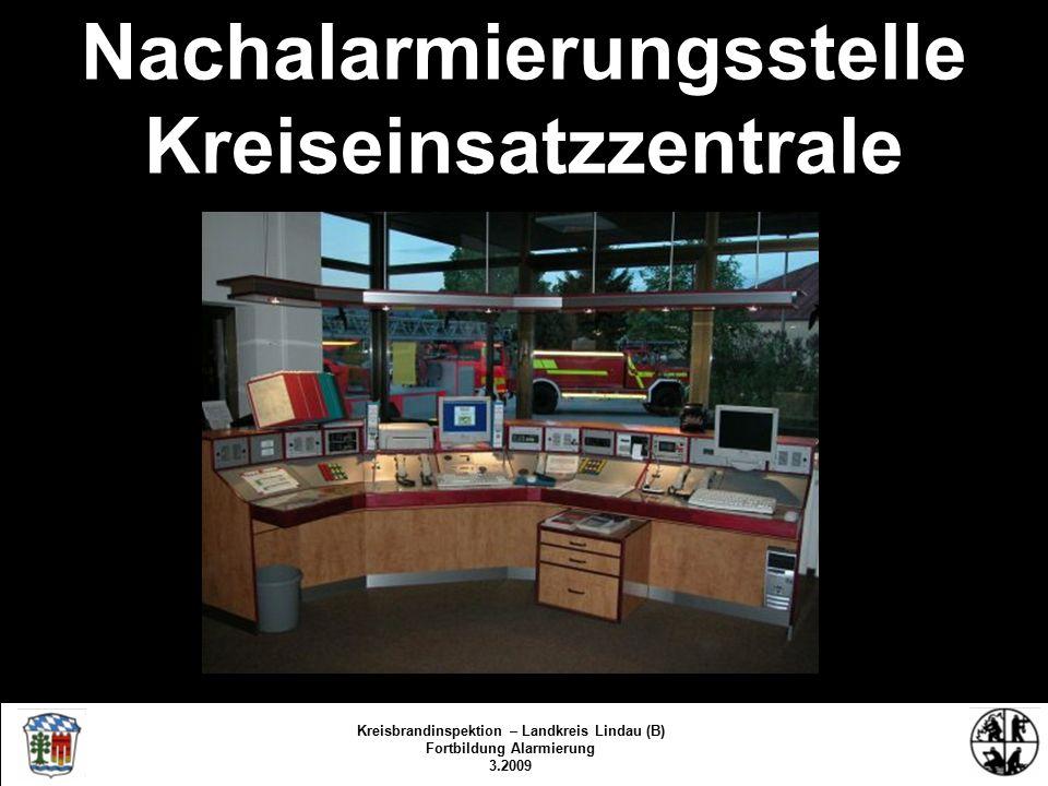 Nachalarmierungsstelle Kreiseinsatzzentrale Kreisbrandinspektion Lindau/Bodensee FS/KBR/09 Kreisbrandinspektion – Landkreis Lindau (B) Fortbildung Alarmierung 3.2009