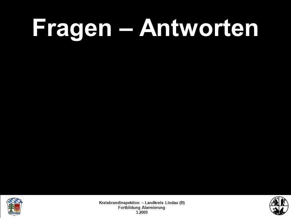 Fragen – Antworten Kreisbrandinspektion Lindau/Bodensee FS/KBR/09 Kreisbrandinspektion – Landkreis Lindau (B) Fortbildung Alarmierung 3.2009