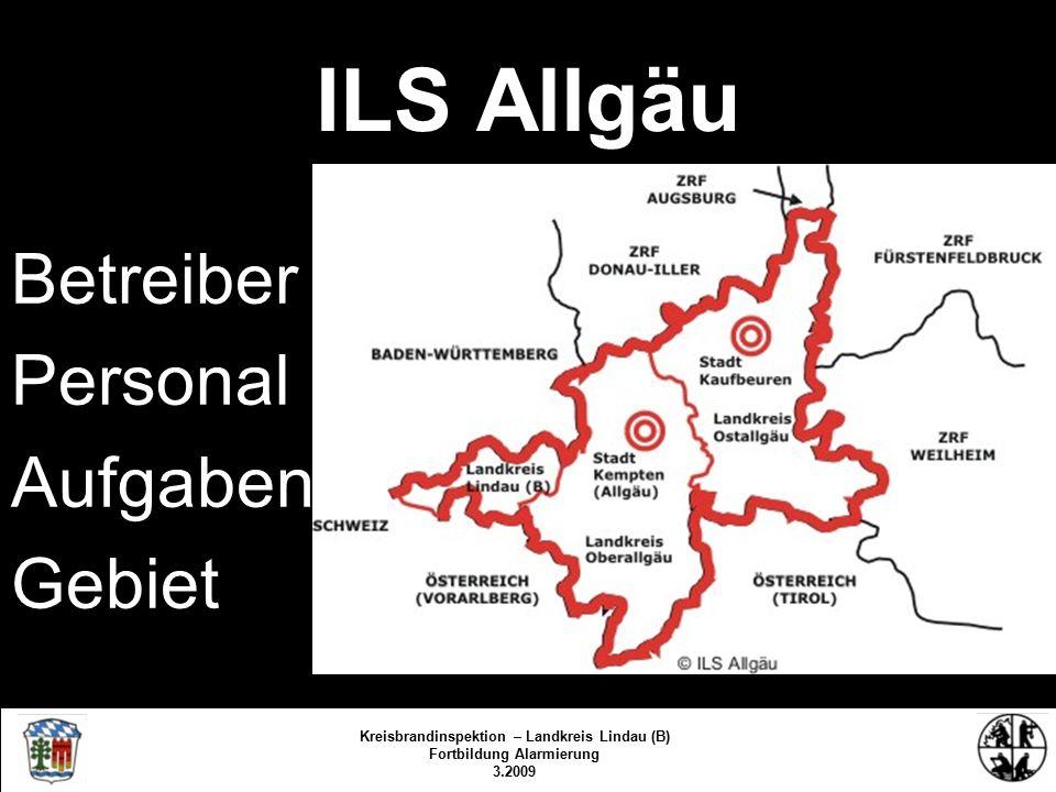 ILS Allgäu Betreiber Personal Aufgaben Gebiet Kreisbrandinspektion Lindau/Bodensee 3.2009/fs/kbr Kreisbrandinspektion – Landkreis Lindau (B) Fortbildung Alarmierung 3.2009