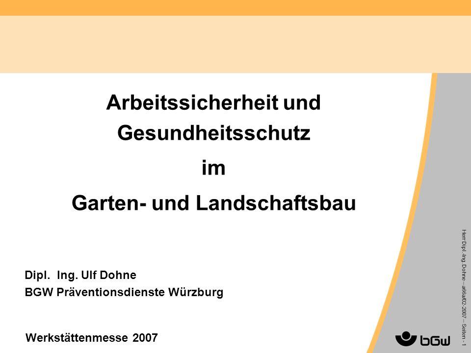 Herr Dipl.-Ing. Dohne – a66a/02-2007 – Seiten - 1 Arbeitssicherheit und Gesundheitsschutz im Garten- und Landschaftsbau Dipl. Ing. Ulf Dohne BGW Präve