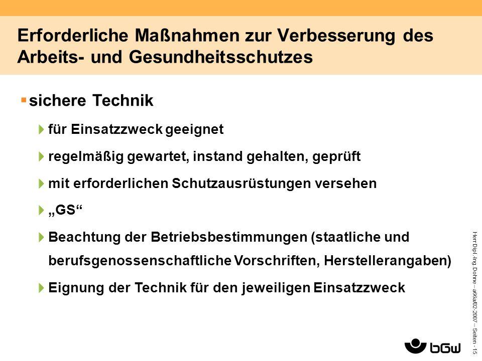 Herr Dipl.-Ing. Dohne – a66a/02-2007 – Seiten - 15 Erforderliche Maßnahmen zur Verbesserung des Arbeits- und Gesundheitsschutzes  sichere Technik für