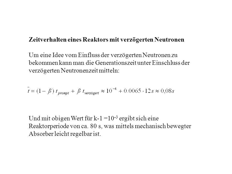 Zeitverhalten eines Reaktors mit verzögerten Neutronen Um eine Idee vom Einfluss der verzögerten Neutronen zu bekommen kann man die Generationszeit un