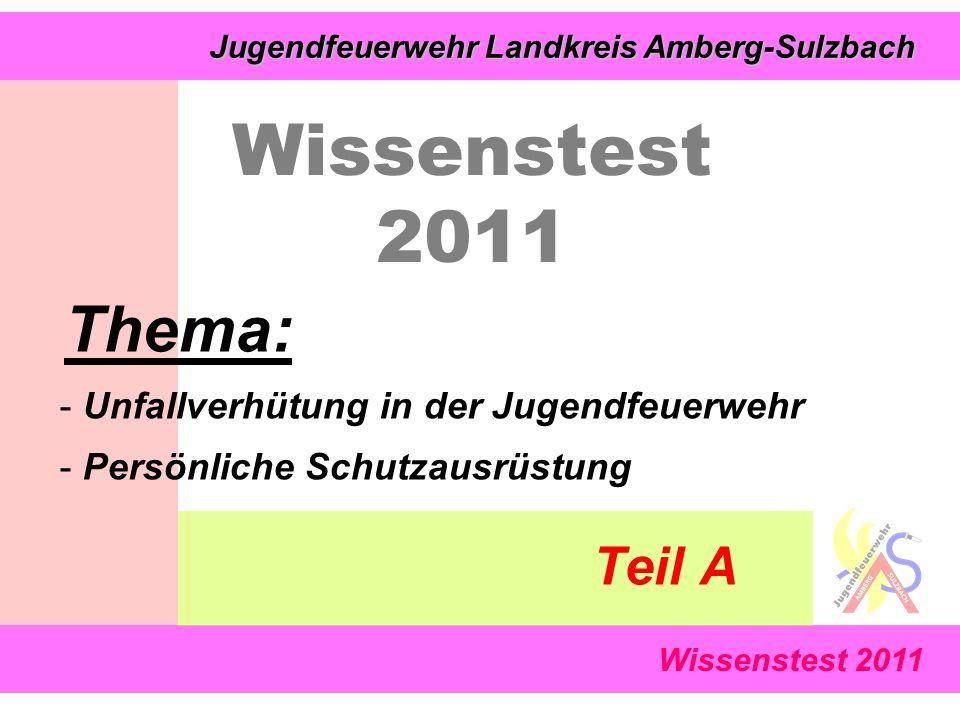 Wissenstest 2011 Jugendfeuerwehr Landkreis Amberg-Sulzbach Jugendfeuerwehr Landkreis Amberg-Sulzbach Wissenstest 2011 Thema: - Unfallverhütung in der