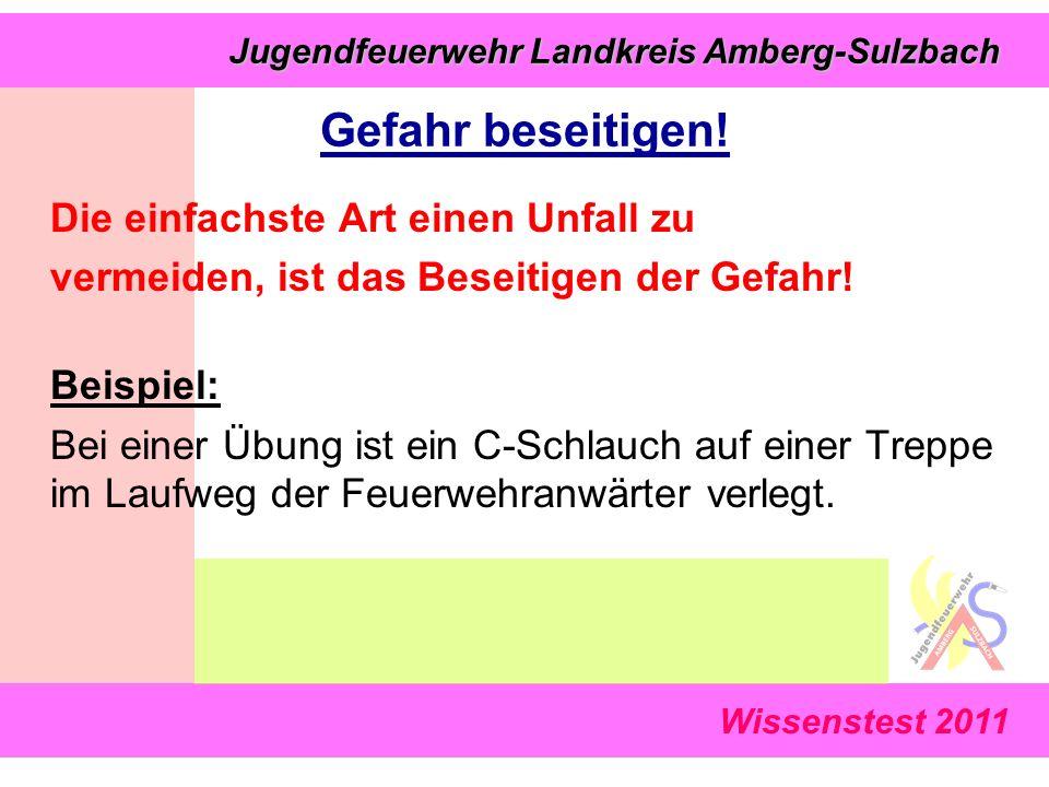 Wissenstest 2011 Jugendfeuerwehr Landkreis Amberg-Sulzbach Jugendfeuerwehr Landkreis Amberg-Sulzbach Gefahr beseitigen! Die einfachste Art einen Unfal