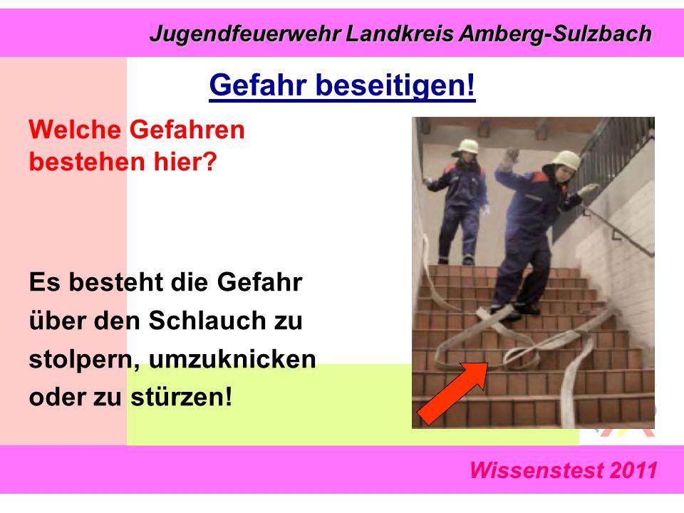 Wissenstest 2011 Jugendfeuerwehr Landkreis Amberg-Sulzbach Jugendfeuerwehr Landkreis Amberg-Sulzbach Welche Gefahren bestehen hier? Es besteht die Gef