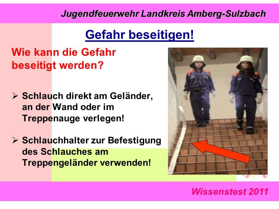 Wissenstest 2011 Jugendfeuerwehr Landkreis Amberg-Sulzbach Jugendfeuerwehr Landkreis Amberg-Sulzbach Wie kann die Gefahr beseitigt werden?  Schlauch