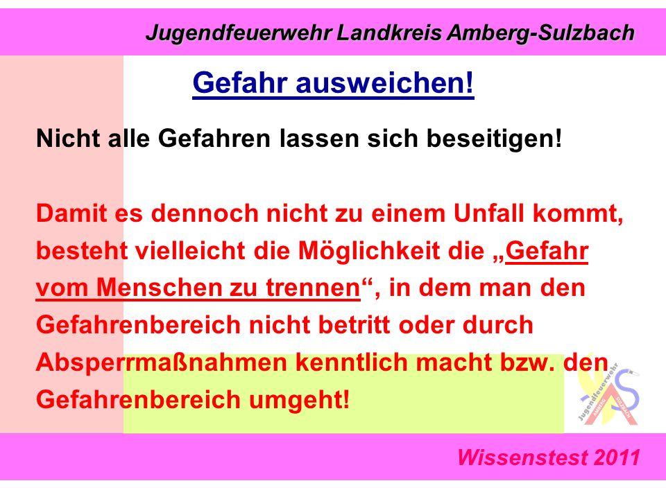 Wissenstest 2011 Jugendfeuerwehr Landkreis Amberg-Sulzbach Jugendfeuerwehr Landkreis Amberg-Sulzbach Nicht alle Gefahren lassen sich beseitigen.