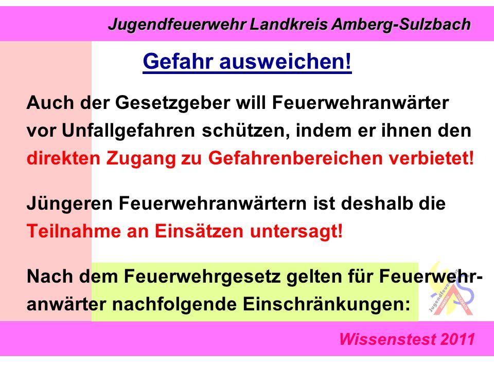 Wissenstest 2011 Jugendfeuerwehr Landkreis Amberg-Sulzbach Jugendfeuerwehr Landkreis Amberg-Sulzbach Auch der Gesetzgeber will Feuerwehranwärter vor Unfallgefahren schützen, indem er ihnen den direkten Zugang zu Gefahrenbereichen verbietet.