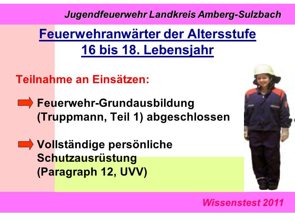 Wissenstest 2011 Jugendfeuerwehr Landkreis Amberg-Sulzbach Jugendfeuerwehr Landkreis Amberg-Sulzbach Feuerwehranwärter der Altersstufe 16 bis 18. Lebe