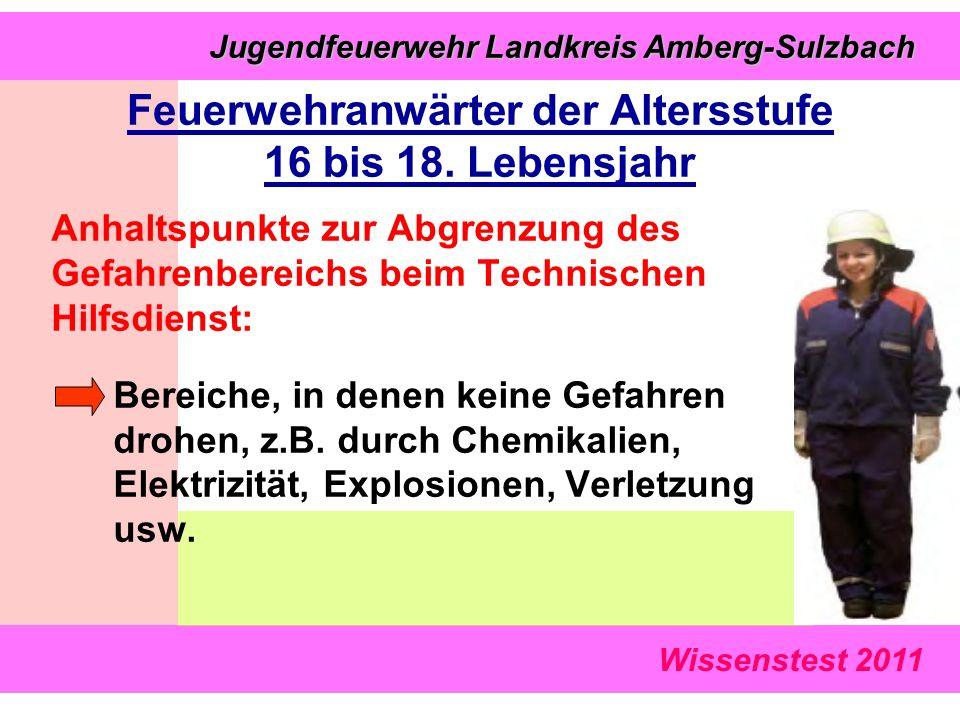 Wissenstest 2011 Jugendfeuerwehr Landkreis Amberg-Sulzbach Jugendfeuerwehr Landkreis Amberg-Sulzbach Feuerwehranwärter der Altersstufe 16 bis 18.