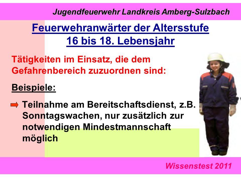 Wissenstest 2011 Jugendfeuerwehr Landkreis Amberg-Sulzbach Jugendfeuerwehr Landkreis Amberg-Sulzbach Tätigkeiten im Einsatz, die dem Gefahrenbereich zuzuordnen sind: Beispiele: Teilnahme am Bereitschaftsdienst, z.B.