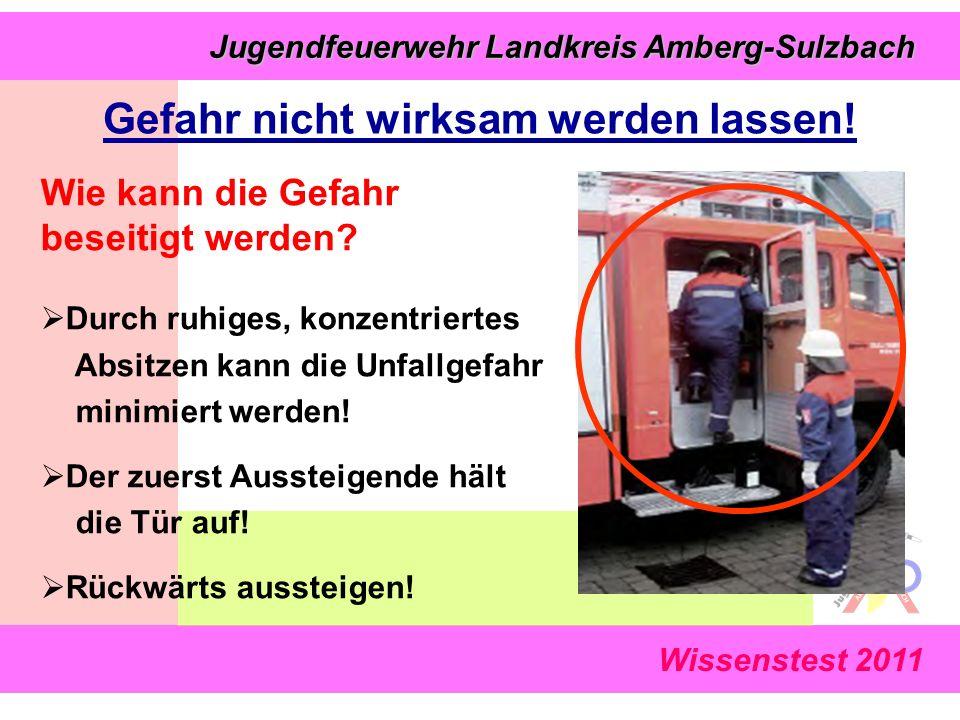 Wissenstest 2011 Jugendfeuerwehr Landkreis Amberg-Sulzbach Jugendfeuerwehr Landkreis Amberg-Sulzbach Wie kann die Gefahr beseitigt werden?  Durch ruh