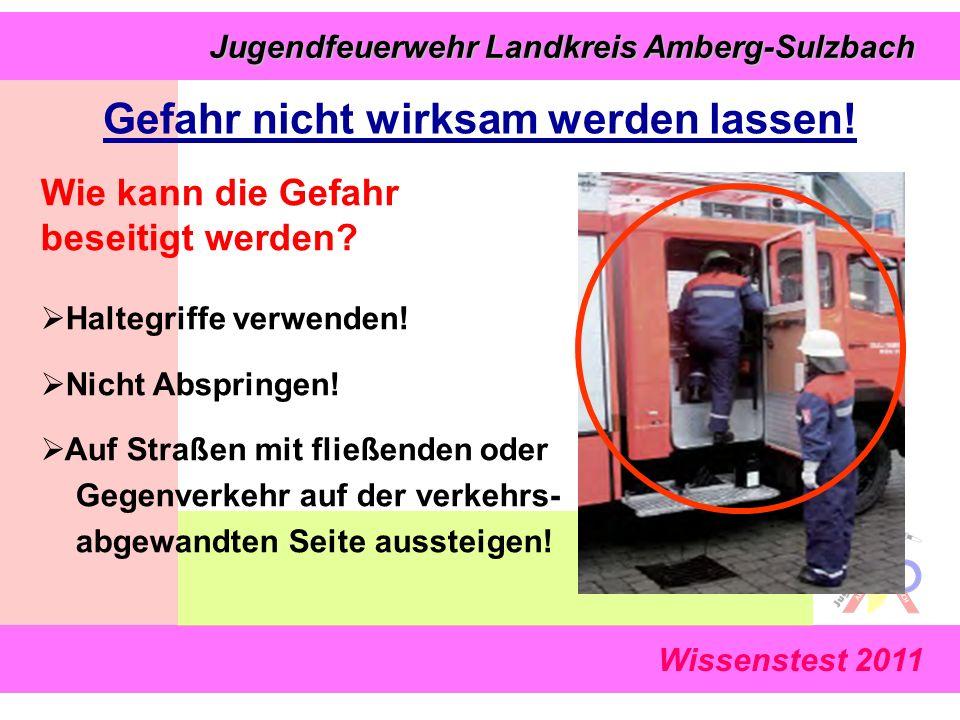 Wissenstest 2011 Jugendfeuerwehr Landkreis Amberg-Sulzbach Jugendfeuerwehr Landkreis Amberg-Sulzbach Wie kann die Gefahr beseitigt werden.