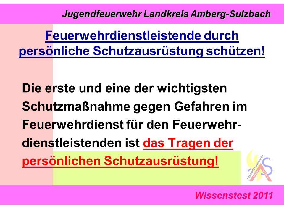 Wissenstest 2011 Jugendfeuerwehr Landkreis Amberg-Sulzbach Jugendfeuerwehr Landkreis Amberg-Sulzbach Feuerwehrdienstleistende durch persönliche Schutzausrüstung schützen.