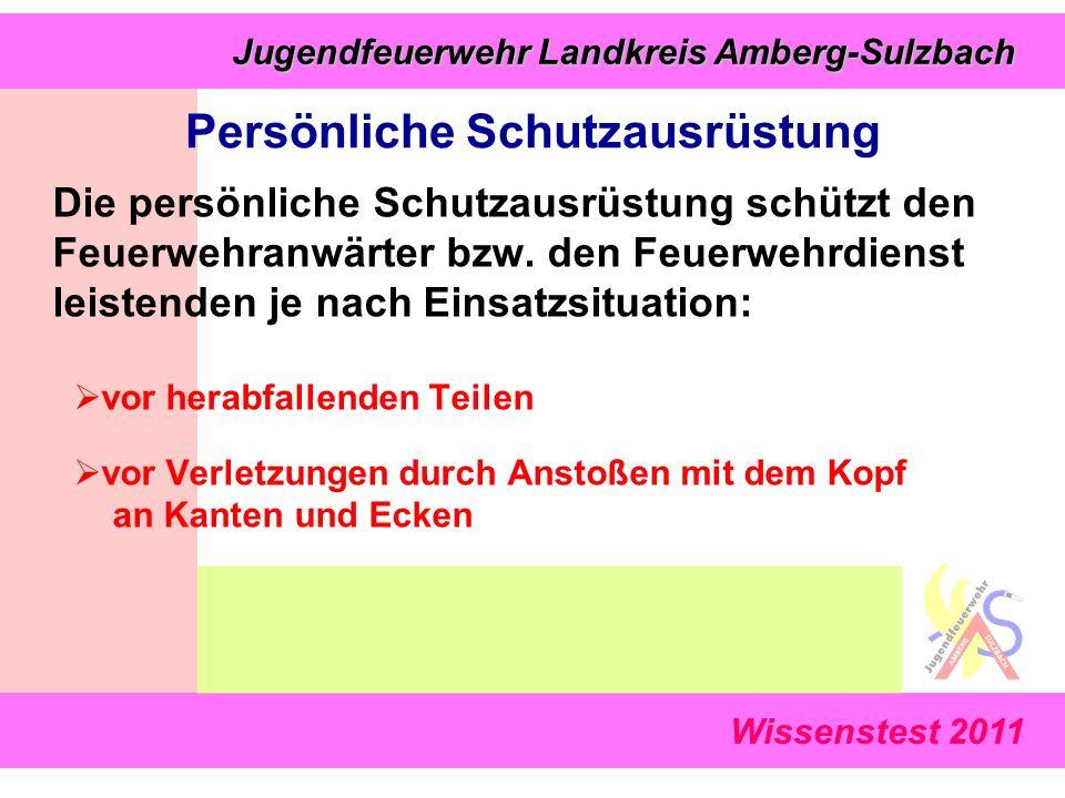 Wissenstest 2011 Jugendfeuerwehr Landkreis Amberg-Sulzbach Jugendfeuerwehr Landkreis Amberg-Sulzbach Persönliche Schutzausrüstung Die persönliche Schutzausrüstung schützt den Feuerwehranwärter bzw.