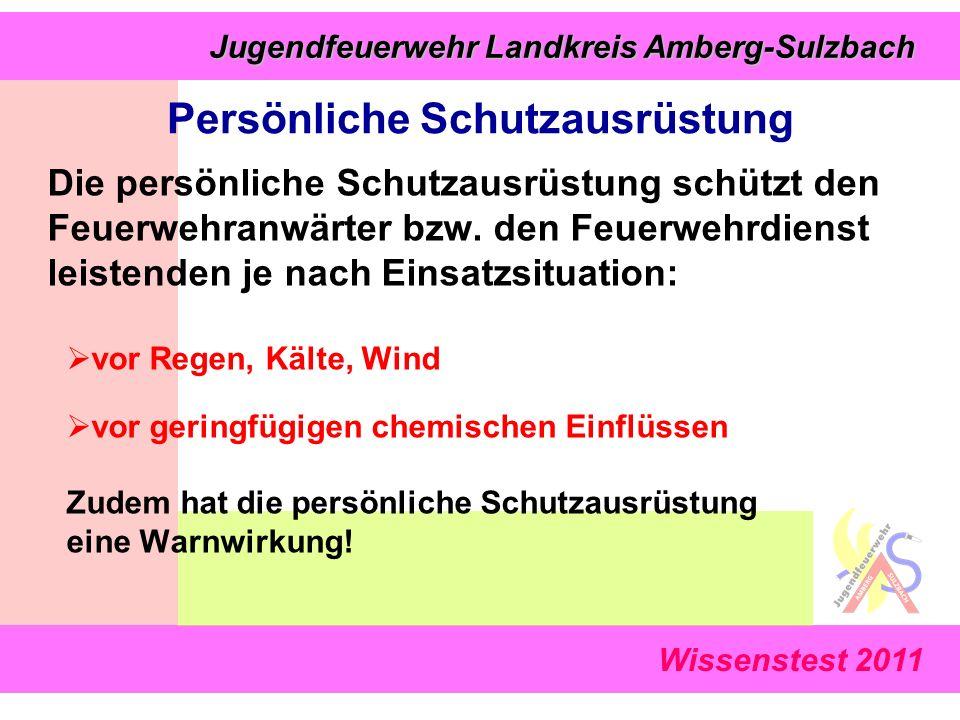 Wissenstest 2011 Jugendfeuerwehr Landkreis Amberg-Sulzbach Jugendfeuerwehr Landkreis Amberg-Sulzbach Persönliche Schutzausrüstung Die persönliche Schu