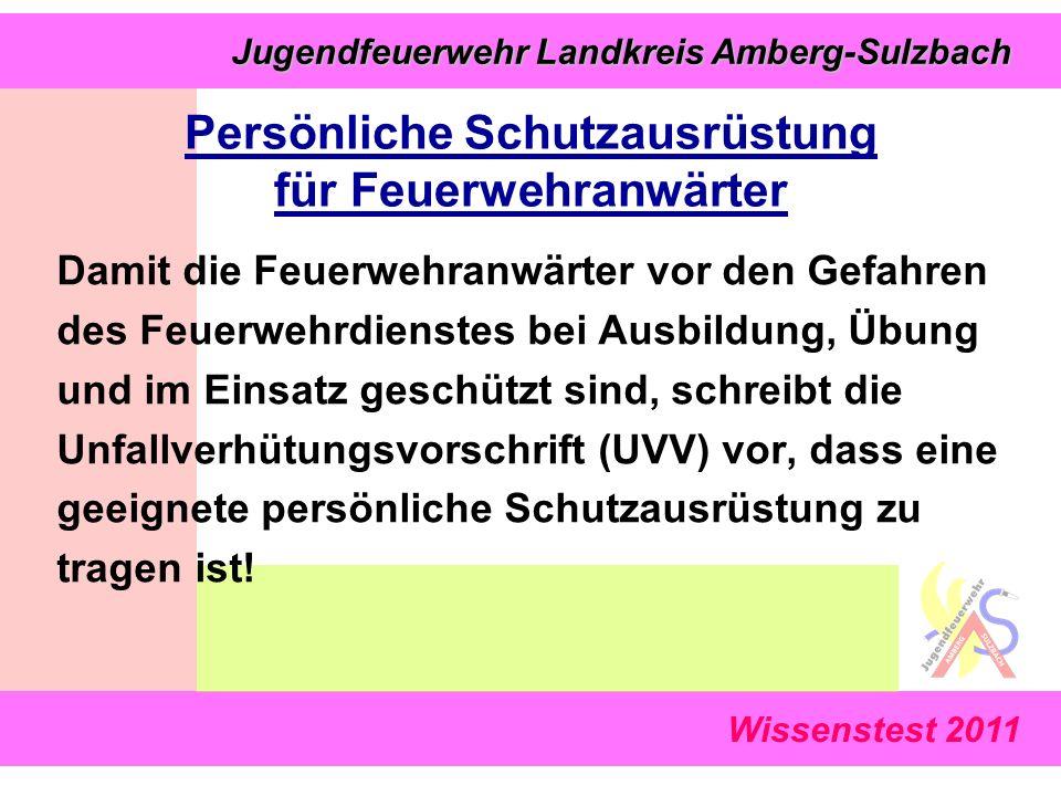 Wissenstest 2011 Jugendfeuerwehr Landkreis Amberg-Sulzbach Jugendfeuerwehr Landkreis Amberg-Sulzbach Persönliche Schutzausrüstung für Feuerwehranwärte